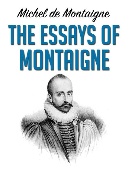 summary essays michel montaigne Montaigne essays summary michel de montaigne essays summary - receive a 100% authentic, non-plagiarized paper you could only think about in our custom writing help.