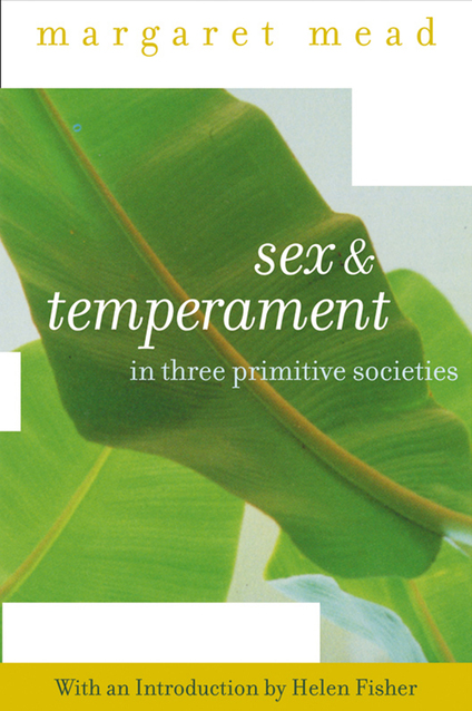 sex and temperament Reading sex and temperament in taiwan 55 natal families and their husbands' families thus, tchambuli women were political subordinates in a patrilineal society (gewertz 1981, 94-104.