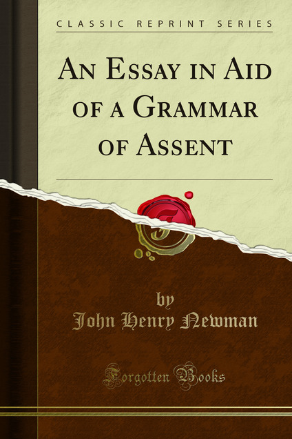 "newman an essay in aid of a grammar of assent An essay in aid of a grammar of assent / edition 1 ""lash's introduction to this recent reissue of newman's grammar makes that work accessible to."