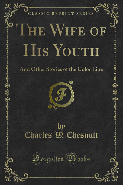 a literary analysis of the wife of his youth by charles wadell chesnutt The charles waddell chesnutt association was organized june 1, 1996  although charles chesnutt spent his youth in fayetteville, he returned to the city of.