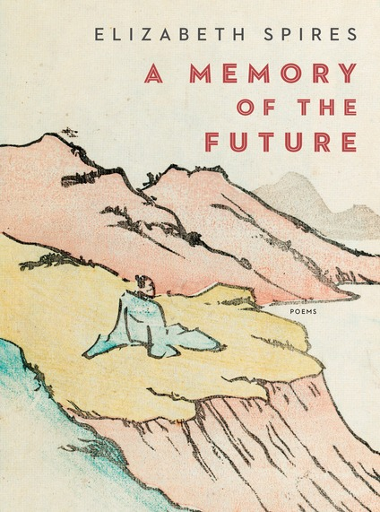 a memory of the future poems ebook by elizabeth spires author