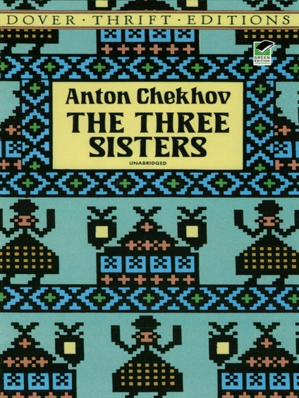 comentary on three sisters by anton Three sisters mainly follows the story of—wait for it—three sisters: olga, masha, and irina prozorov they live with their brother, andrey, in a big house on the edge of a small russian town the townspeople are kinda backward and boring compared to their educated and culture-lovin' family, so.