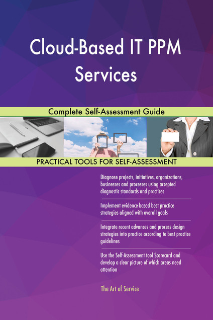 Cloud-Based IT PPM Services Complete Self-Assessment Guide