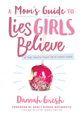 Moody publishers a moms guide to lies girls believe and the truth that sets them free ebook fandeluxe Gallery