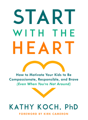 Moody publishers start with the heart how to motivate your kids to be compassionate responsible and brave even when youre not around ebook fandeluxe Gallery