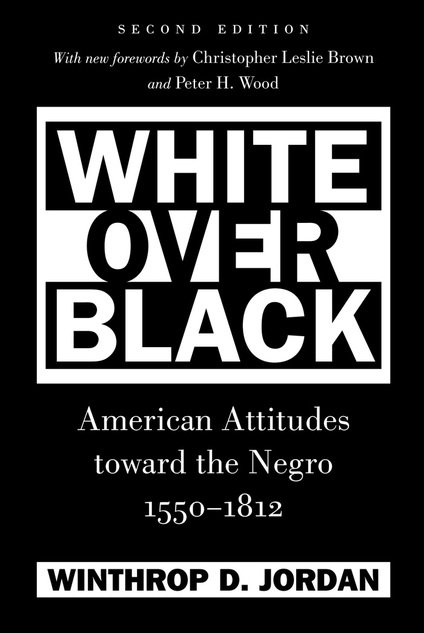 an examination of the book white over black by winthrop d jordan An examination of the book, white over black by winthrop d american attitudes toward the negro, winthrop d jordan, white over black not sure what i'd do without.