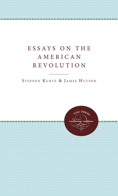 essays on the american revolution kurtz and hutson Achetez et téléchargez ebook essays on the american revolution: james h hutson these eight original essays by a group of america's most distinguished.