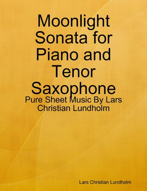 Moonlight Sonata for Piano and Tenor Saxophone - Pure Sheet Music By Lars  Christian Lundholm