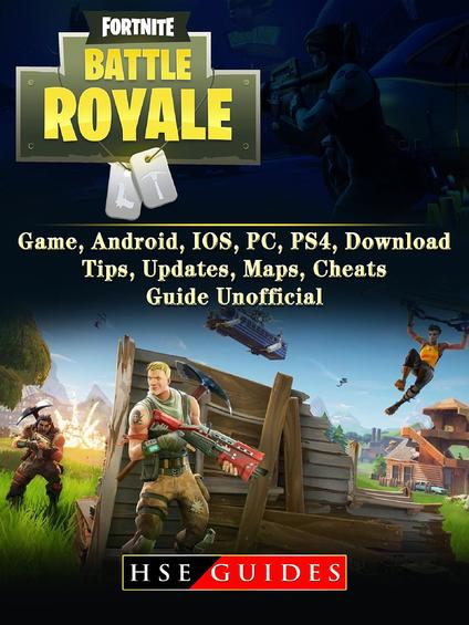Fortnite Battle Royale Game, Android, IOS, PC, PS4, Download, Tips,  Updates, Maps, Cheats, Guide Unofficial