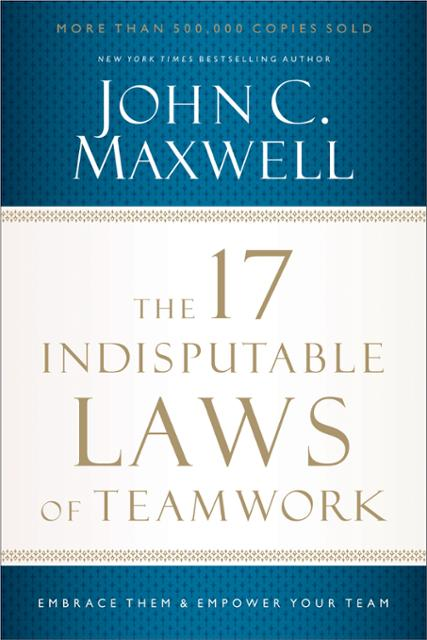 The 17 Indisputable Laws Of Teamwork Ebook By John C Maxwell Author