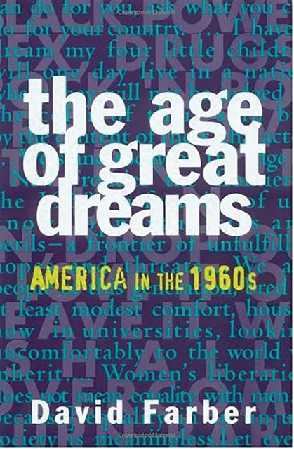 an analysis of the age of great dreams america in the 1960s a book by david farber In this book, david farber grounds our understanding of the extraordinary history of the 1960s by linking the events of that era to our country's grand projects farber's important study, based on years of research in archives and oral histories as well as in historical literature, explores vietnam, the civil.