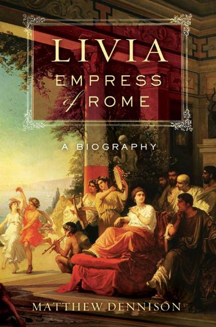 a review of livia empress of rome by matthew dennison Read the omnivore book review roundup for empress of rome: the life of livia by matthew dennison quotes from the critics and links to all the press reviews for empress of rome: the life of livia.