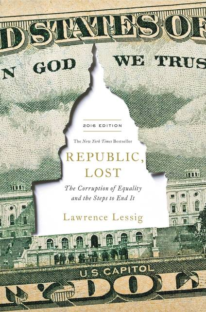 republic lost Love makes the odds irrelevant, writes lawrence lessig at the end of republic, lost: how money corrupts congress — and a plan to stop it it is a commitment to doing whatever can be done — sometimes destructively so — to beat the odds and save the soul who taught you that love.