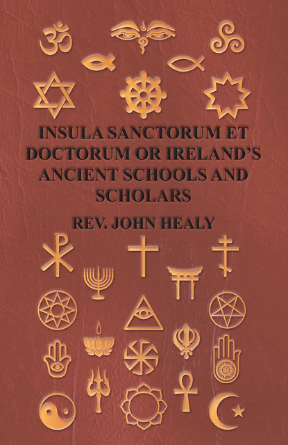 Insula Sanctorum Et Doctorum Or Ireland's Ancient Schools And Scholars