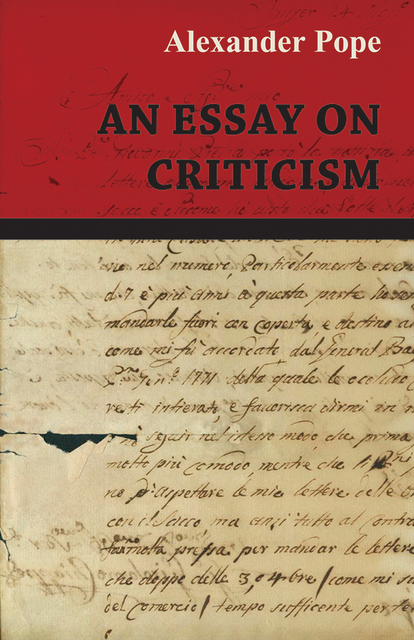 essay on criticism alexander pope analysis Home literary criticism literary criticism of alexander pope literary criticism of alexander pope by nasrullah mambrol on december 6, 2017 • ( 0) an essay on criticism, published anonymously by alexander pope (1688–1744) in 1711, is perhaps the clearest statement of neoclassical principles in any language.