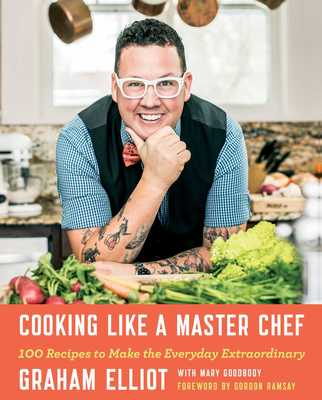 Cooking Like A Master Chef EBook By Graham Elliot Mary Goodbody