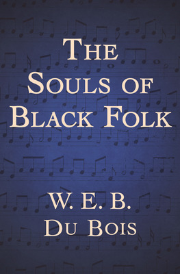 the souls of black folk ebook by w e b du bois author  the souls of black folk