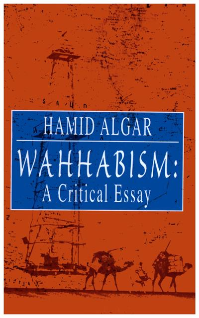 critical essay wahhabism Wahhabism, a peculiar interpretation of islamic doctrine and practice that first arose in mid-eighteenth century arabia, is sometimes regarded as simply an extreme or uncompromising form of sunni islam.