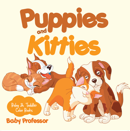 Puppies And Kitties Baby Amp Toddler Color Books Ebook By Baby