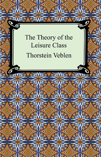 an analysis of thorstein veblens theory of the leisure class Re-reading veblens the theory of the leisure class (1899) in the 21st ulturomics is ^quantitative analysis of culture thorstein ^the economic theory of.