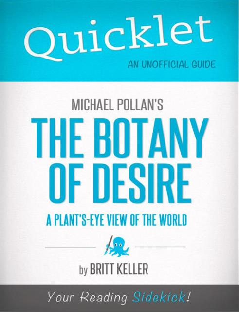 an analysis of the apple in the botany of desire a plants eye view of the world by michael pollan In the botany of desire, michael pollan ingeniously demonstrates how people and domesticated plants have formed a similarly reciprocal relationship he masterfully links four fundamental human desiressweetness, beauty, intoxication, and controlwith the plants that satisfy them: the apple, the tulip, marijuana, and the potato.