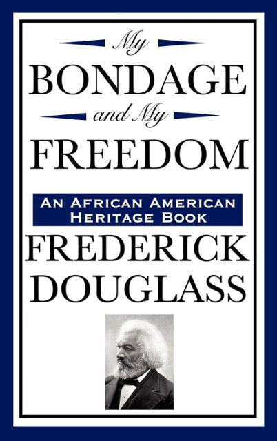 an analysis of freedom in my bondage and my freedom by frederick douglass
