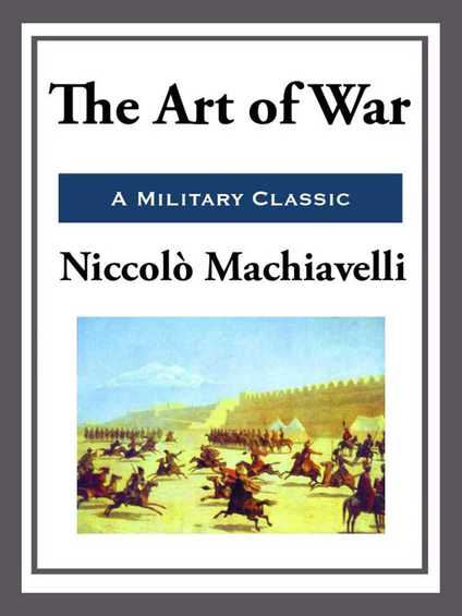 machiavelli the art of war The art of war (dell'arte della guerra), is one of the lesser-read works of florentine statesman and political philosopher niccolò machiavelli the format of 'the art of war' was in socratic dialogue.