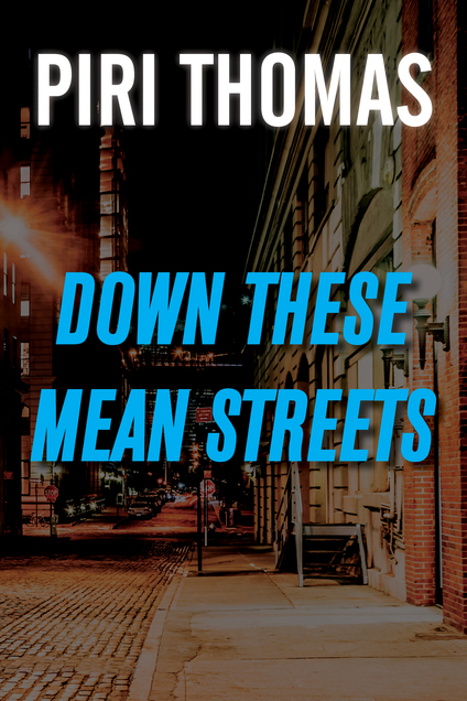 a literary analysis of the classic autobiography down these mean streets by piri thomas