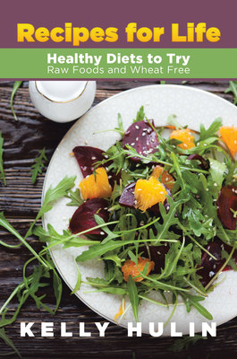 Recipes for Life: Healthy Diets to Try: Raw Foods and Wheat Free