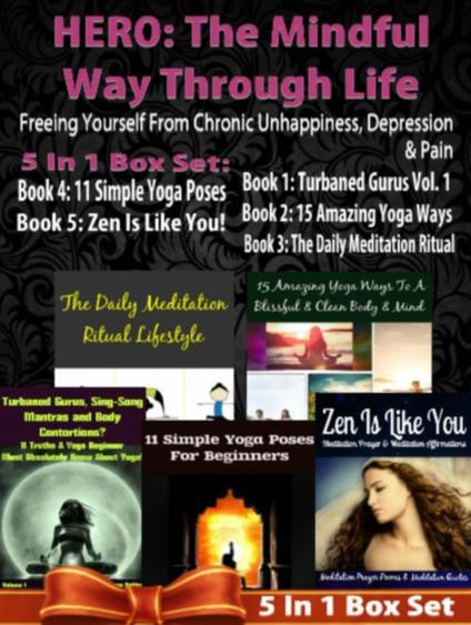 HERO: The Mindful Way Through Life: Freeing Yourself From Chronic  Unhappiness, Depression & Pain - 5 In 1 Box Set