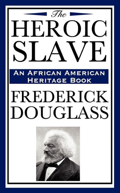 frederick douglass the heroic slave a Inapproximable domestic ideals: frederick douglass's the heroic slave frame (181) it is a reaction that renders listwell not just silent, but.