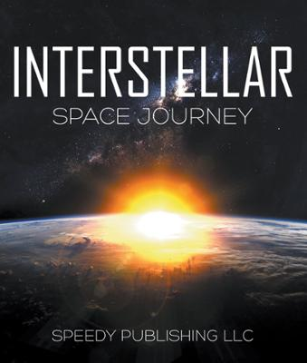 Interstellar Space Journey EBook By Speedy Publishing Author