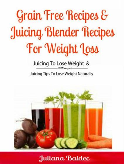 Grain Free Recipes & Juicing Blender Recipes For Weight Loss