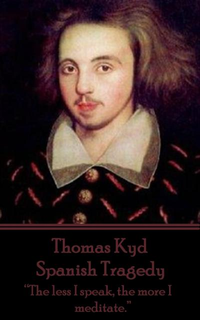 a comparison of hamlet by william shakespeare and the spanish tragedy by thomas kyd Corporeal violence in early modern revenge thomas kyd's the spanish tragedy, william william shakespeare questions the efficacy of rituals for maintaining.