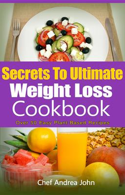 Secrets To Ultimate Weight Loss Cookbook EBook By Chef Andrea John